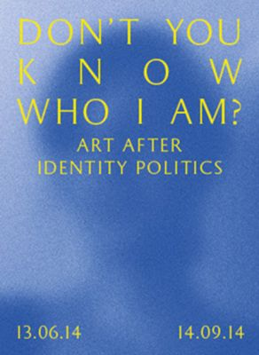 DON'T YOU KNOW WHO I AM? ART AFTER IDENTITY POLITICS (group) @ARTLINKART, exhibition poster