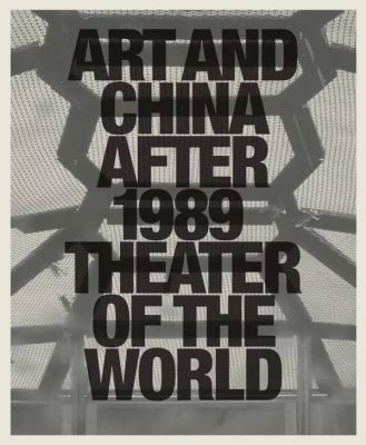 ART AND CHINA AFTER 1989 - THEATER OF THE WORLD (group) @ARTLINKART, exhibition poster