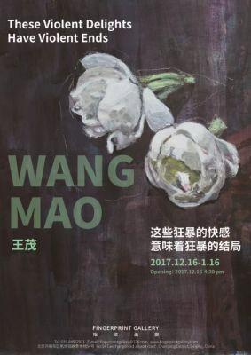 THE VIOLENT DELIGHTS HAVE VIOLENT ENDS - WANG MAO (solo) @ARTLINKART, exhibition poster