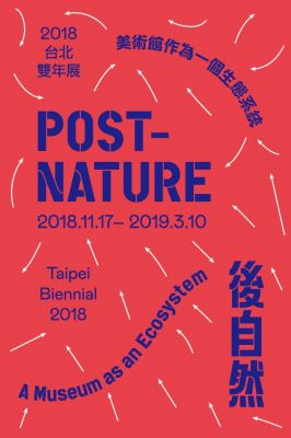 2018 TAIPEI BIENNIAL - POST-NATURE: A MUSEUM AS AN ECOSYSTEM (intl event) @ARTLINKART, exhibition poster
