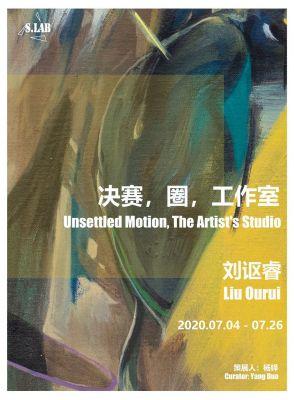 LIU OURUI - UNSETTLED MOTION, THE ARTIST'S STUDIO (solo) @ARTLINKART, exhibition poster